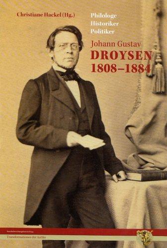 9783940939050: Johann Gustav Droysen 1808 - 1884: Philologe - Historiker - Politiker