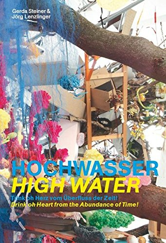 9783940953766: Gerda Steiner & Jorg Lenzlinger - High Water: Drink oh Heart from the Abundance of Time! (English and German Edition)