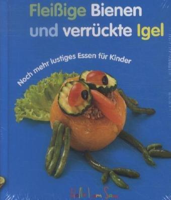 9783940957634: Fleißige Bienen und verrückte Igel: Noch mehr lustiges Essen für Kinder