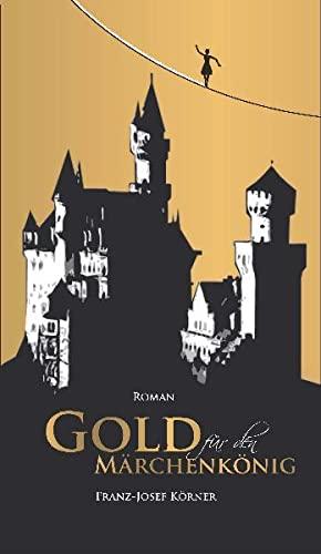 Gold für den Märchenkönig: K�rner, Franz-Josef