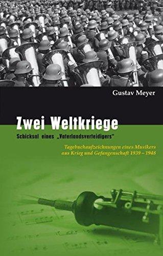 Zwei Weltkriege - Schicksal eines Vaterlandsverteidigers: Tagebuchaufzeichnungen: Gustav Meyer