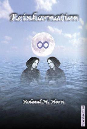 Reinkarnation: Kommen wir mehrmals auf die Welt - Roland M. Horn