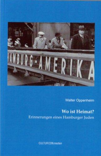 Wo ist Heimat? Erinnerungen eines Hambuger Juden: Walter Oppenheim