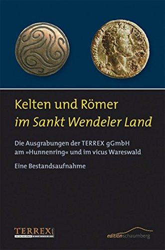 9783941095045: Kelten und Römer im Sankt Wendeler Land: Die Ausgrabungen der Terrex GmbH am »Hunnenring« und im vicus Wareswald ? Eine Bestandsaufnahme