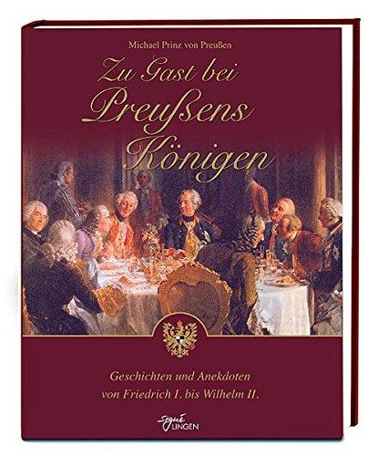 9783941118294: Zu Gast bei Preussens Koenigen Geschichten und Anekdoten von Friedrich I. bis Wilhelm II.