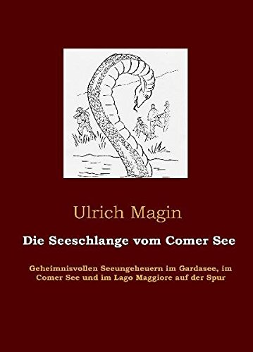 Die Seeschlange vom Comer See: Geheimnisvollen Seeungeheuern: Ulrich Magin