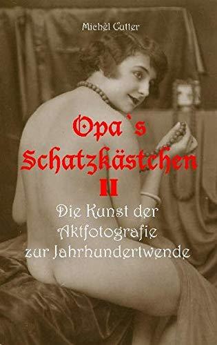 9783941122550: Opa`s Schatzkästchen II: Die Kunst der Aktfotografie zur Jahrhundertwende