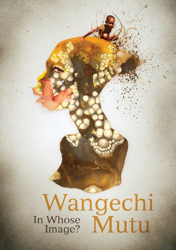 Wangechi Mutu: In Whose Image: Angela Stief