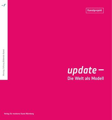 update Die Welt als Modell. Hrsg.: Montag Stiftung Bildende Kunst, Bonn - Raschke-Stuwe, Ingrid