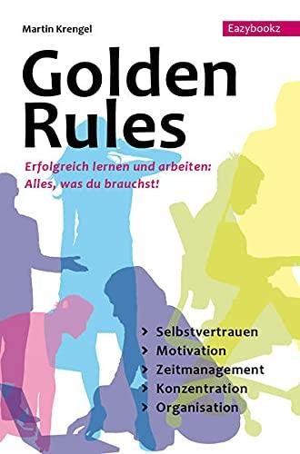 9783941193444: Golden Rules: Erfolgreich Lernen und Arbeiten. Alles was man braucht. Selbstcoaching. Motivation. Zeitmanagement. Konzentration. Organisation