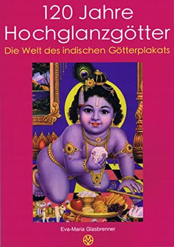 9783941196049: 120 Jahre Hochglanzgötter: Die Welt des indischen Göttterplakats. Katalog zur gleichnamigen Ausstellung