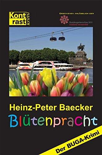 Blütenpracht: Der BUGA-Krimi - Heinz-Peter Baecker