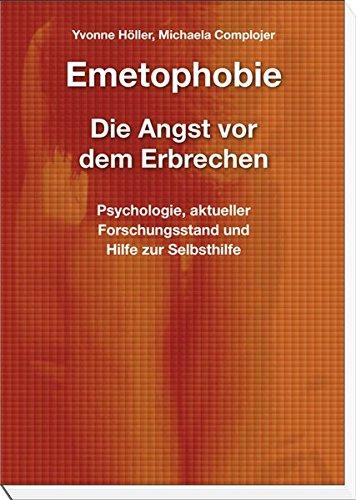 Emetophobie ? Die Angst vor dem Erbrechen: Psychologie, aktueller Forschungsstand und Hilfe zur Selbsthilfe - Höller, Yvonne und Michaela Complojer