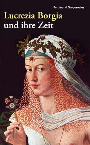 Lucrezia Borgia und ihre Zeit: Fürstin der Renaissance - Ferdinand Gregorovius