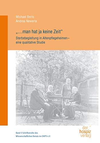 man hat ja keine Zeit: Sterbebegleitung in Altenpflegeheimen - eine qualitative Studie (Schriftenreihe des Wissenschaftlichen Beirats im DHPV e.V.) - Michael Berls, Andrea Newerla
