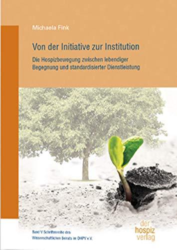 9783941251526: Von der Initiative zur Institution: Die Hospizbewegung zwischen lebendiger Begegnung und standardisierter Dienstleistung