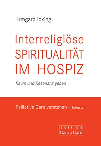 9783941251830: Interreligiöse Spiritualität im  Hospiz: Raum und Resonanz geben Palliative Care verstehen - Band 2