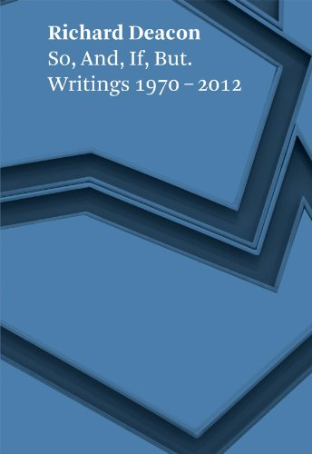 9783941263659: Richard Deacon: So, And, If, But: Writings 1970-2012