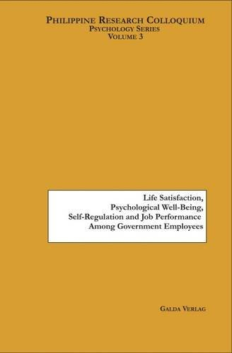 9783941267503: Life Satisfaction, Psychological Well-Being, Self-Regulation and Job Performance Among Government Employees (Philippine Research Colloquium)