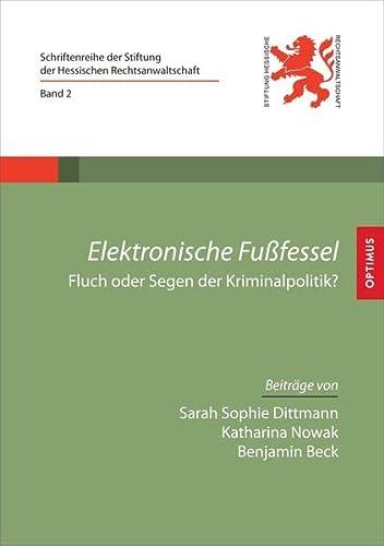 9783941274730: Elektronische Fußfessel - Fluch oder Segen der Kriminalpolitik. (=Schriftenreihe der Stiftung der Hessischen Rechtsanwaltschaft; Band 2).