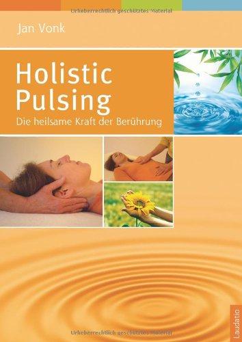 9783941275041: Holistic Pulsing: Die heilsame Kraft der Berührung