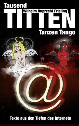 9783941286894: Tausend Titten tanzen Tango: Texte aus den Tiefen des Internets (German Edition)
