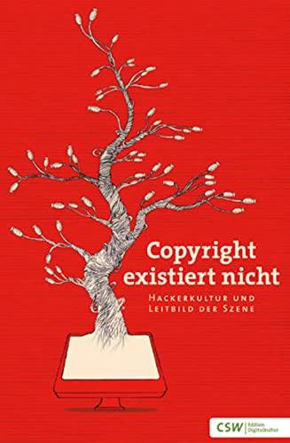 9783941287013: Copyright existiert nicht: Hackerkultur und Leitbild der Szene