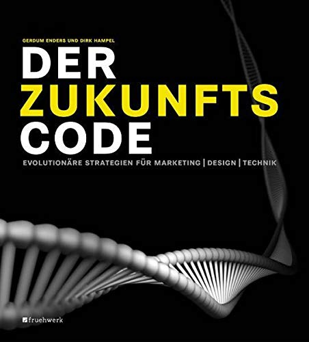 9783941295087: Der Zukunftscode: Evolutionäre Strategien für Marketing, Design, Technik