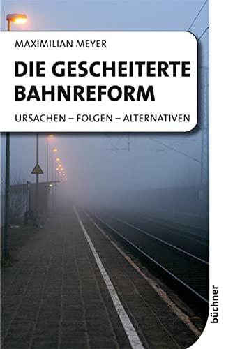 9783941310209: Die gescheiterte Bahnreform: Ursachen - Folgen - Alternativen