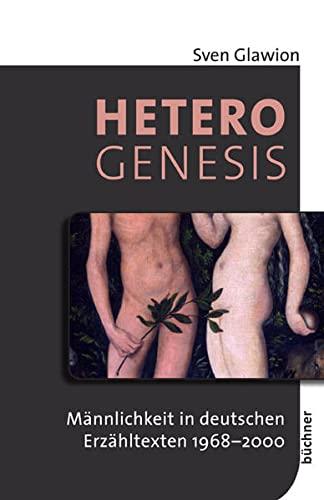 Heterogenesis: Männlichkeit in deutschen Erzähltexten 1968-2000 (Hardback): Sven Glawion