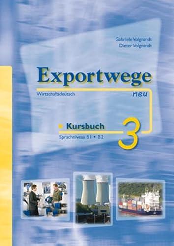 Exportwege neu 3. Kursbuch: Sprachniveau B1/B2. Wirtschaftsdeutsch: Gabriele Volgnandt; Dieter