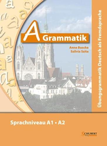 A-Grammatik: Übungsgrammatik Deutsch als Fremdsprache, Sprachniveau A1/A2: Anne Buscha; Szilvia