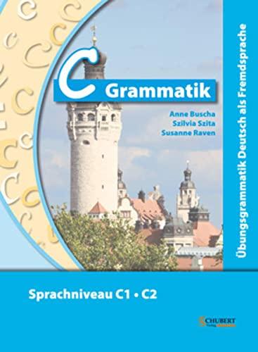 C-Grammatik: Übungsgrammatik Deutsch als Fremdsprache, Sprachniveau C1/C2: Anne Buscha; Szilvia