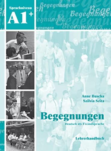Begegnungen Deutsch als Fremdsprache A1+: Lehrerhandbuch: Anne Buscha; Szilvia