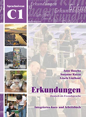 Erkundungen Deutsch als Fremdsprache C1: Integriertes Kurs-: Anne Buscha; Susanne