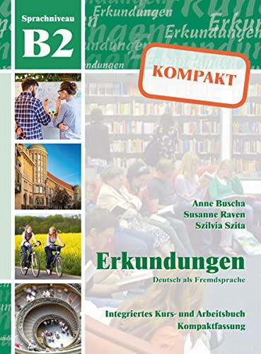 Erkundungen Deutsch als Fremdsprache KOMPAKT B2: Integriertes: Anne Buscha; Susanne