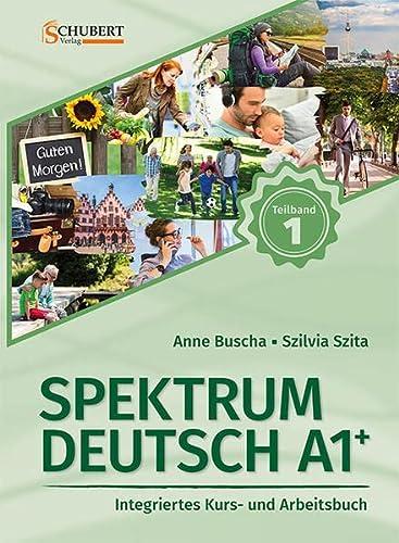 Spektrum Deutsch A1+: Teilband 1: Integriertes Kurs-: Anne Buscha; Szilvia