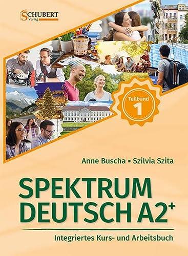Spektrum Deutsch A2+: Teilband 1: Integriertes Kurs-: Anne Buscha; Szilvia