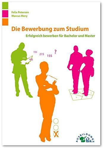 Die Bewerbung zum Studium: Erfolgreich bewerben für Bachelor und Master - Mery, Marcus; Petersen, Felix