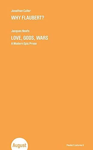 9783941360150: Jonathan Culler. Why Flaubert? Jacques Neefs. Love, Gods, Wars. A Modern Epic Prose. Flaubert Lectures II