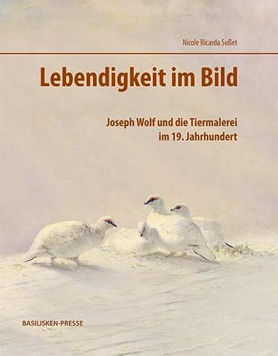 9783941365209: Lebendigkeit im Bild: Joseph Wolf und die Tiermalerei im 19. Jahrhundert
