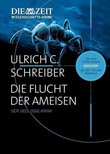 Die Flucht der Ameisen: Der Geologie-Krimi: Schreiber, Ulrich C.