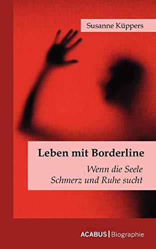 9783941404366: Leben mit Borderline: Wenn die Seele Schmerz und Ruhe sucht