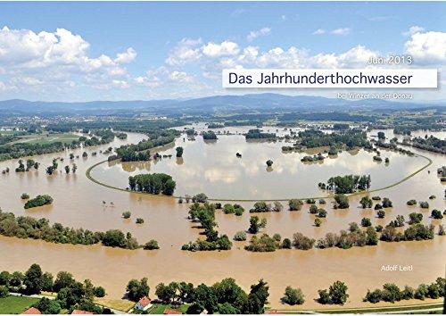 Das Jahrhunderthochwasser: bei Winzer an der Donau 2013: Leitl, Adolf