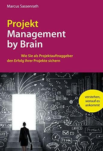 9783941429123: ProjektManagement by Brain: Wie Sie als Projektauftraggeber den Erfolg Ihrer Projekte sichern