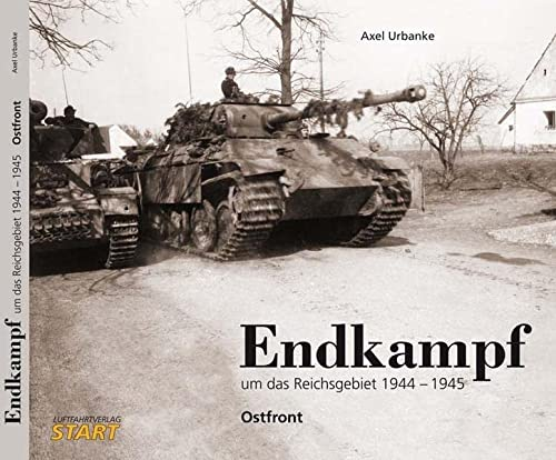 Endkampf um das Reichsgebiet 1944/45 : Ostfront.: Urbanke, Axel,i1961- ;