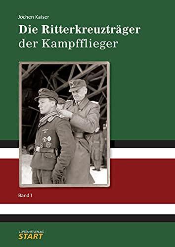 9783941437074: Die Ritterkreuzträger der Kampfflieger Band 1