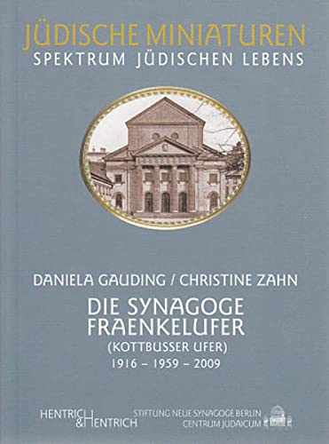 Die Synagoge Fraenkelufer: (Kottbusser Ufer) 1916 - 1959 - 2009: Gauding, Daniela; Zahn, Christine