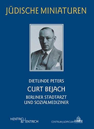 Curt Bejach (1890-1944): Berliner Stadtarzt und Sozialmediziner: Peters, Dietlinde