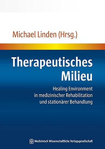 Therapeutisches Milieu: Healing Environment in medizinischer Rehabilitation und stationärer Behandlung - Michael Linden